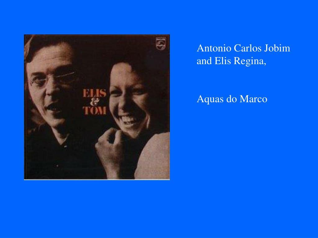 Antonio Carlos Jobim and Elis Regina,