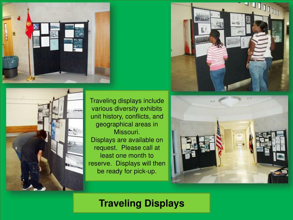 Traveling displays include various diversity exhibits unit history, conflicts, and geographical areas in Missouri.