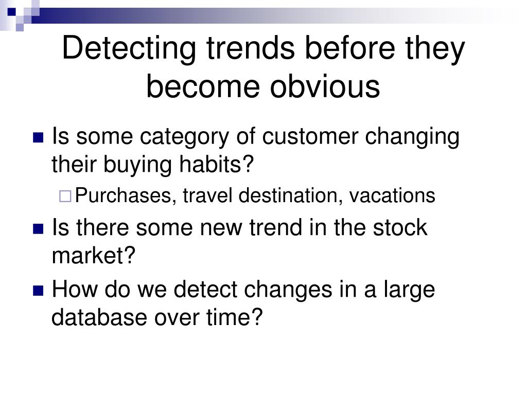 Detecting trends before they become obvious