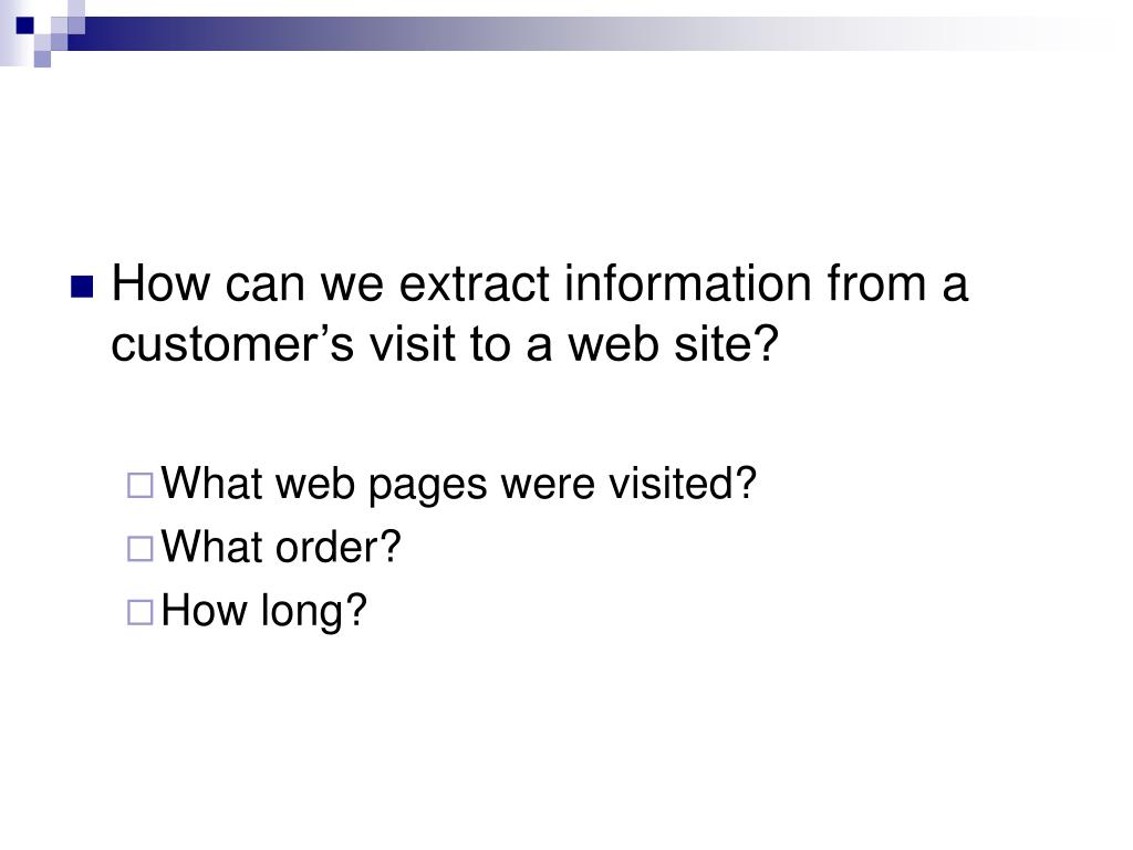 How can we extract information from a customer's visit to a web site?