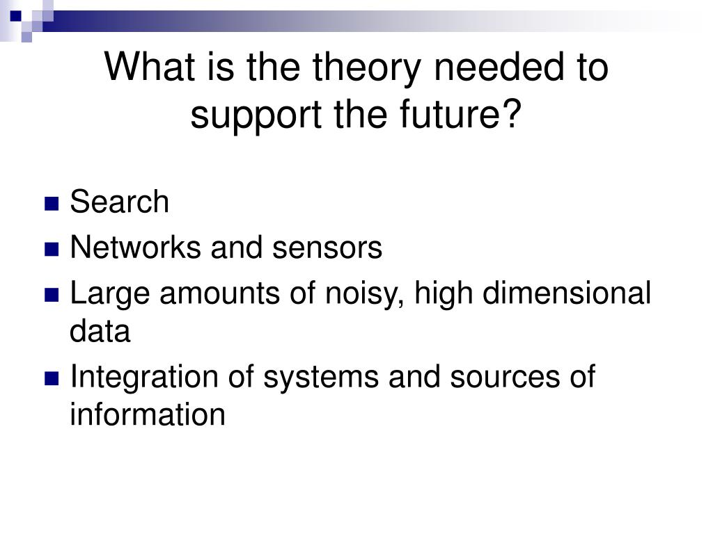 What is the theory needed to support the future?