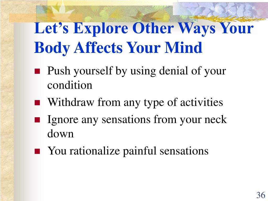Let's Explore Other Ways Your Body Affects Your Mind