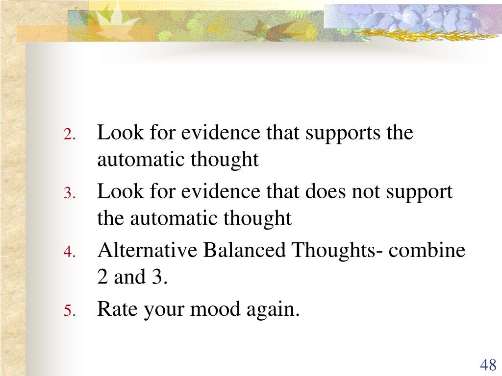 Look for evidence that supports the automatic thought