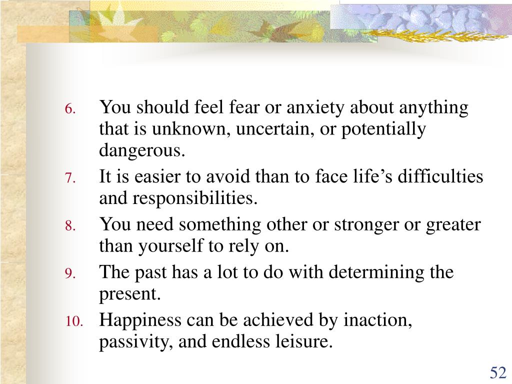 You should feel fear or anxiety about anything that is unknown, uncertain, or potentially dangerous.