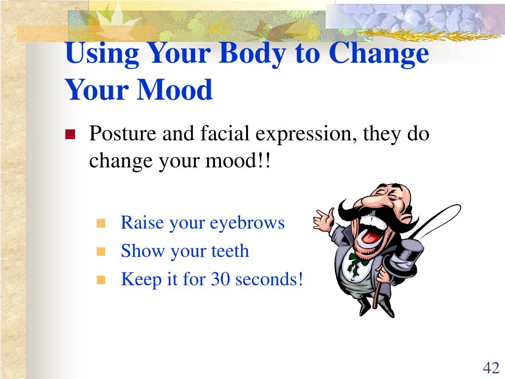Using Your Body to Change Your Mood