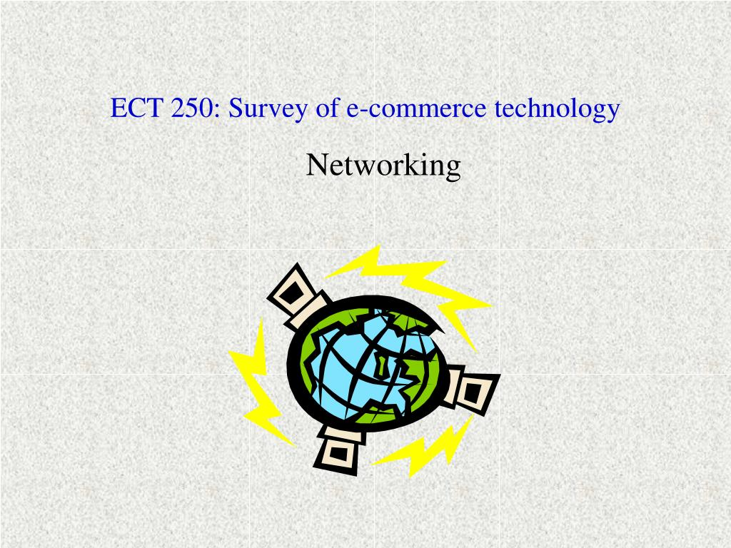 ect 250 survey of e commerce technology l.
