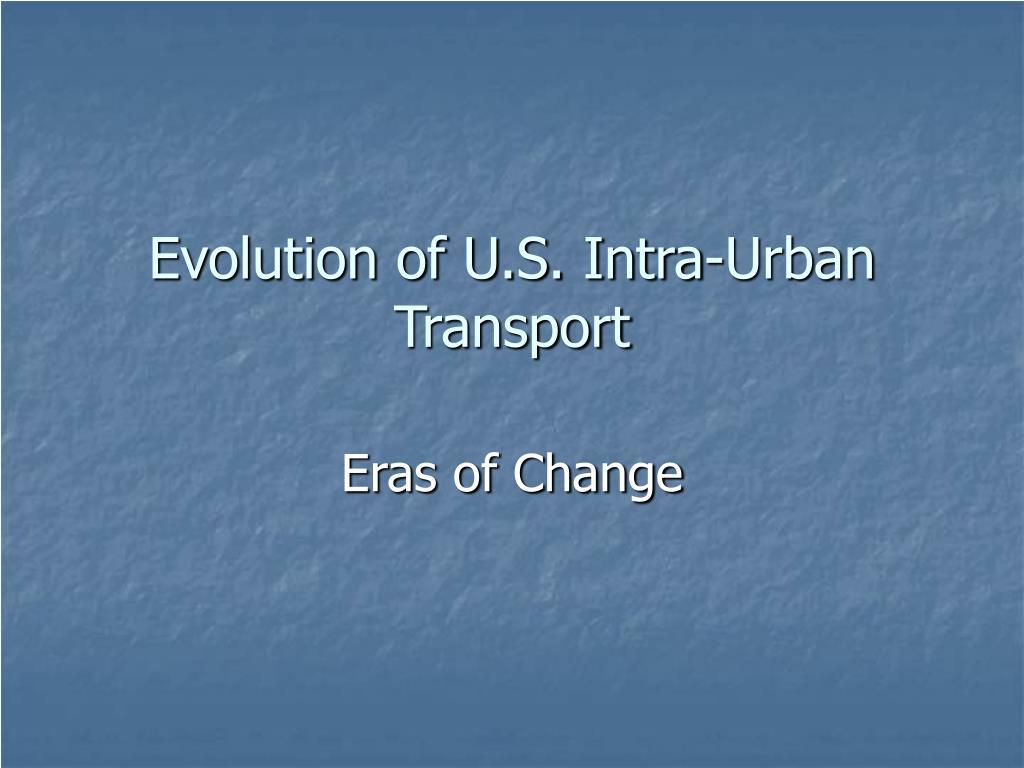 evolution of u s intra urban transport l.