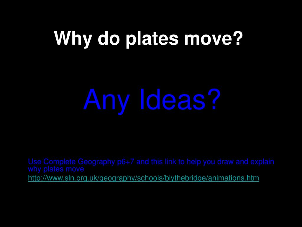 Why do plates move?