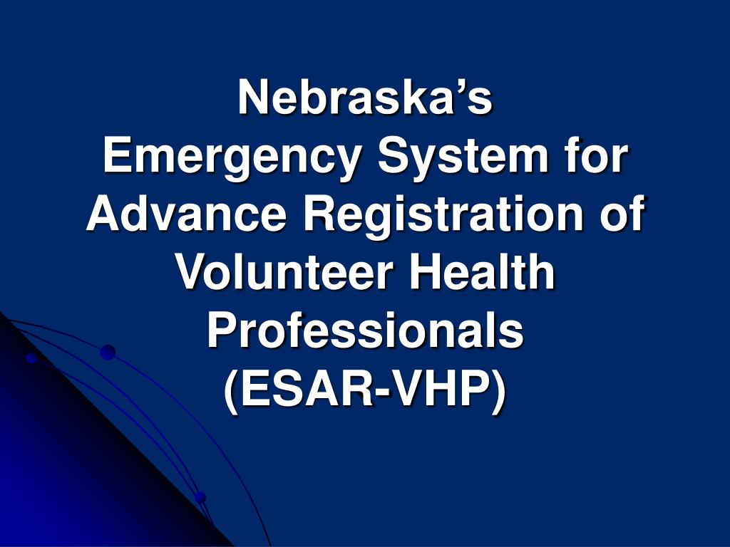 nebraska s emergency system for advance registration of volunteer health professionals esar vhp