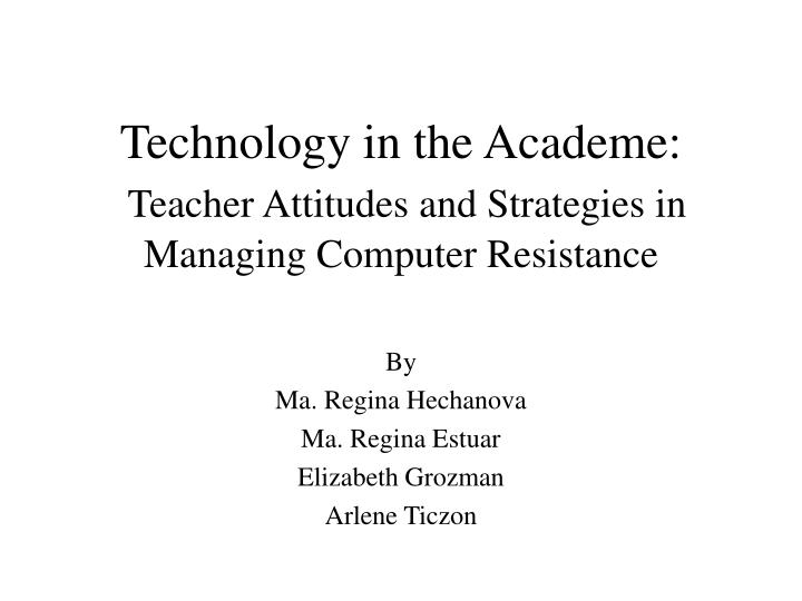 Technology in the academe teacher attitudes and strategies in managing computer resistance