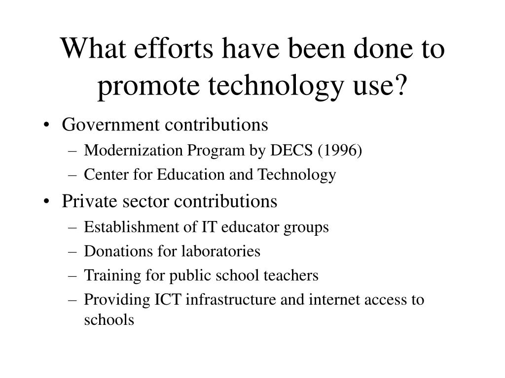 What efforts have been done to promote technology use?