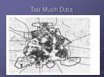 too much data
