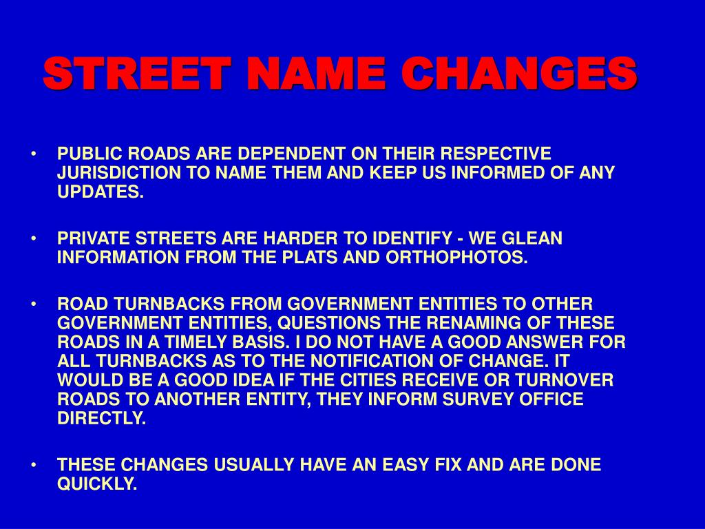 PUBLIC ROADS ARE DEPENDENT ON THEIR RESPECTIVE JURISDICTION TO NAME THEM AND KEEP US INFORMED OF ANY UPDATES.