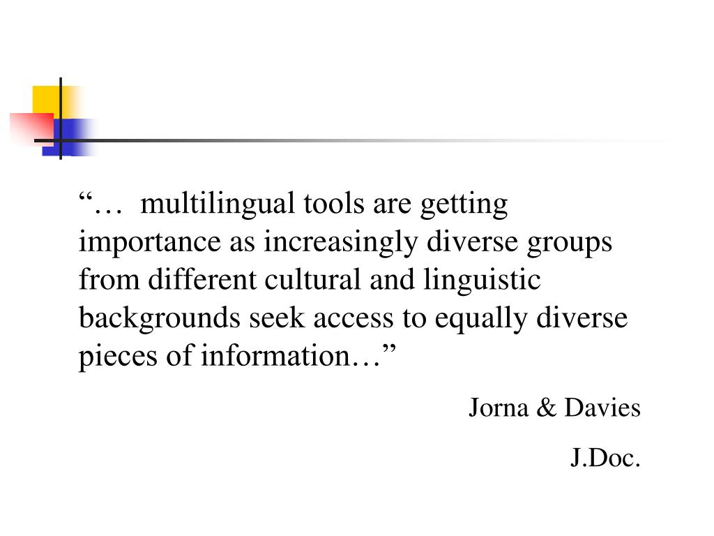 """""""…  multilingual tools are getting importance as increasingly diverse groups from different cultural and linguistic backgrounds seek access to equally diverse pieces of information…"""