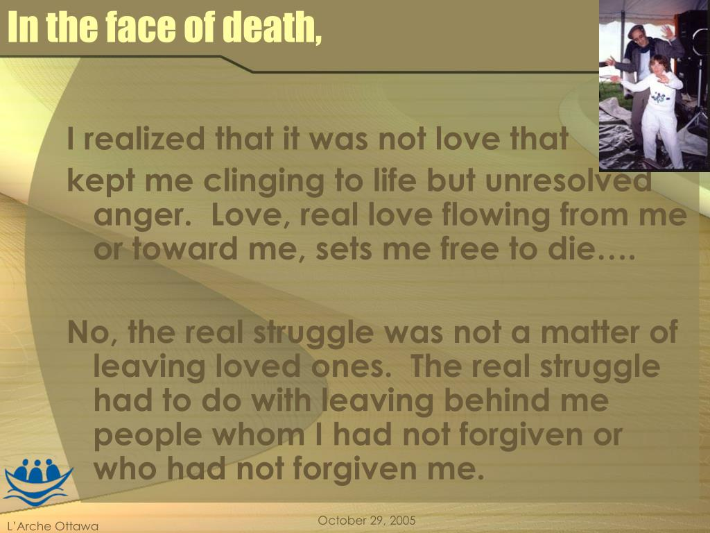 In the face of death,