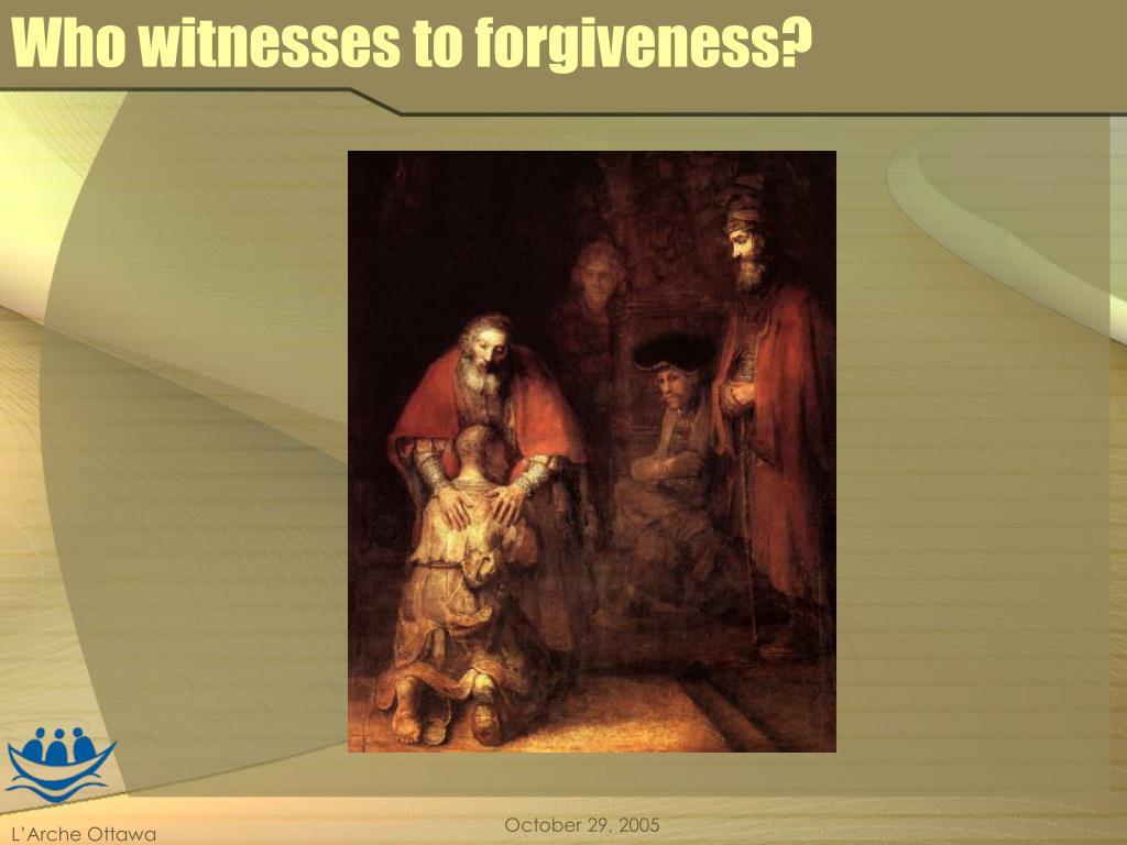 Who witnesses to forgiveness?