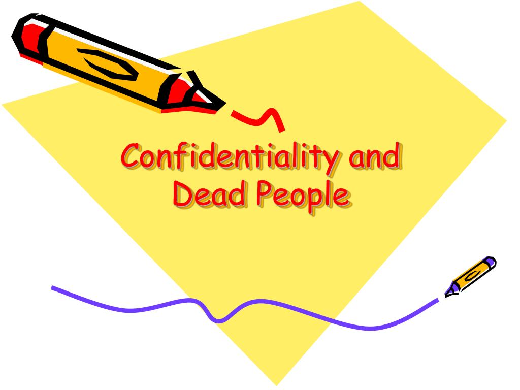 Confidentiality and Dead People