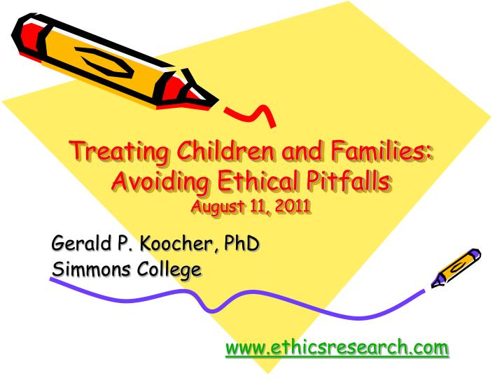 Treating children and families avoiding ethical pitfalls august 11 2011