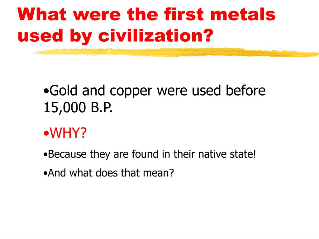 What were the first metals used by civilization?