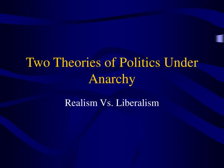 Two Theories of Politics Under Anarchy
