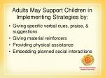 adults may support children in implementing strategies by