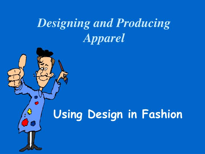 Designing and producing apparel