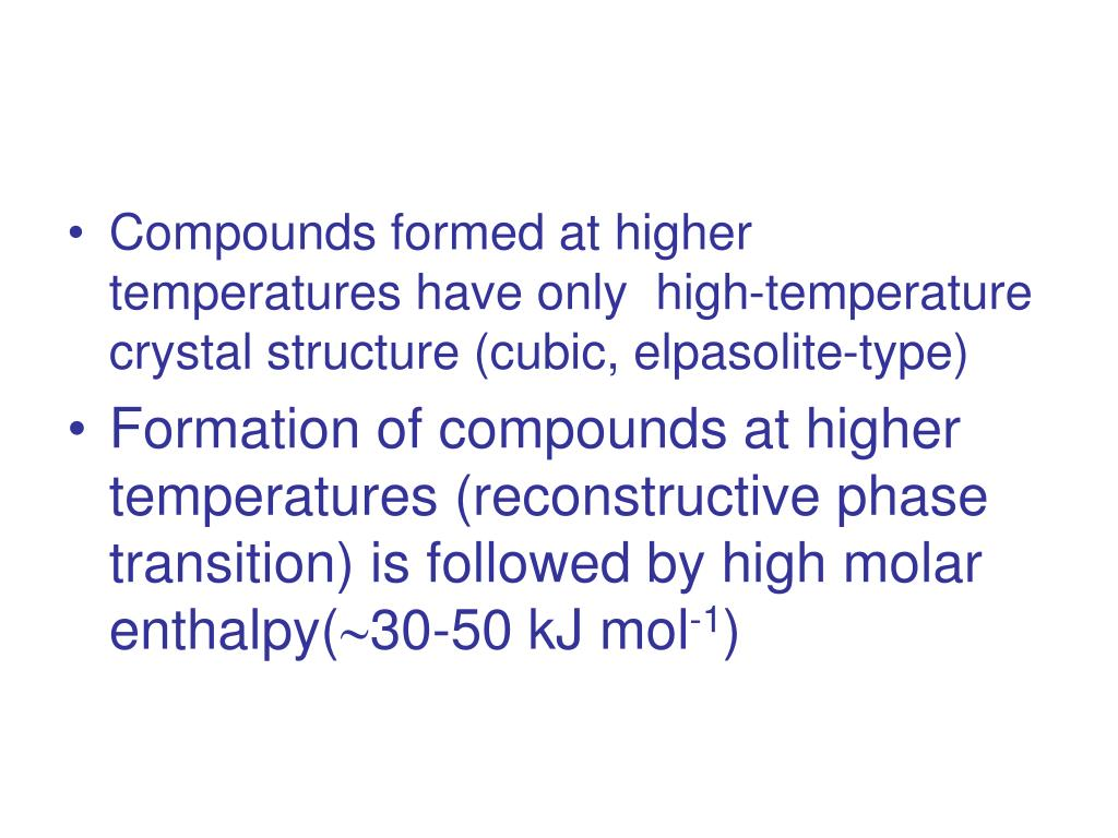 Compounds formed at higher temperatures have only  high-temperature crystal structure (cubic, elpasolite-type)