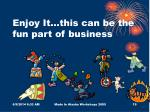enjoy it this can be the fun part of business