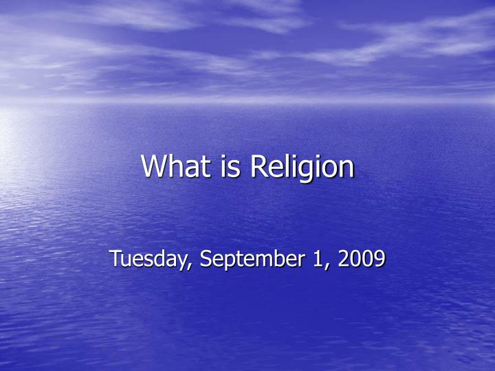 what is religion Religion and spirituality faith, spirituality, and belief are deeply personal while we all walk our own individual path, these resources can help light your way.