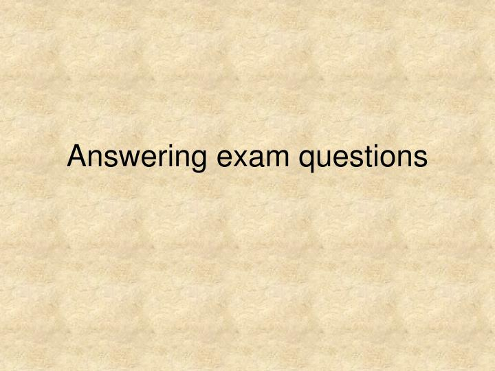 Answering exam questions