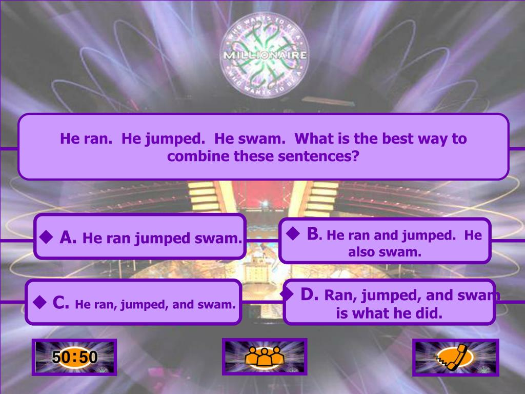 He ran.  He jumped.  He swam.  What is the best way to combine these sentences?
