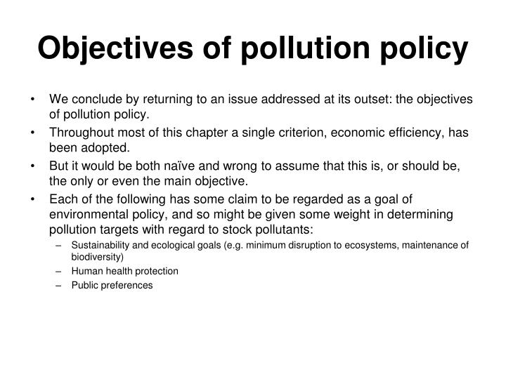 objectives of pollution Objectives of pollution water pollution: causes, effects, and prevention what would you say the most valuable thing on earth many people would quickly answer that something with monetary value, like oil or gold, would be the most valuable thing on earth however, humans are able to live, and have lived, without utilizing these things for many years.