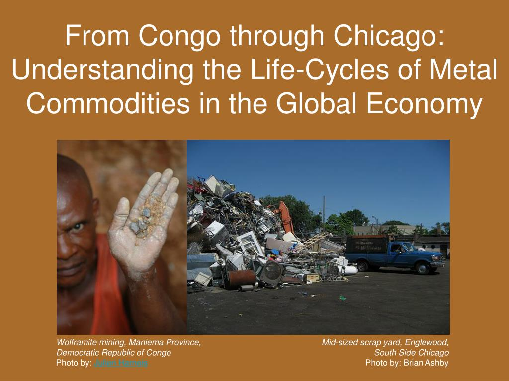 from congo through chicago understanding the life cycles of metal commodities in the global economy
