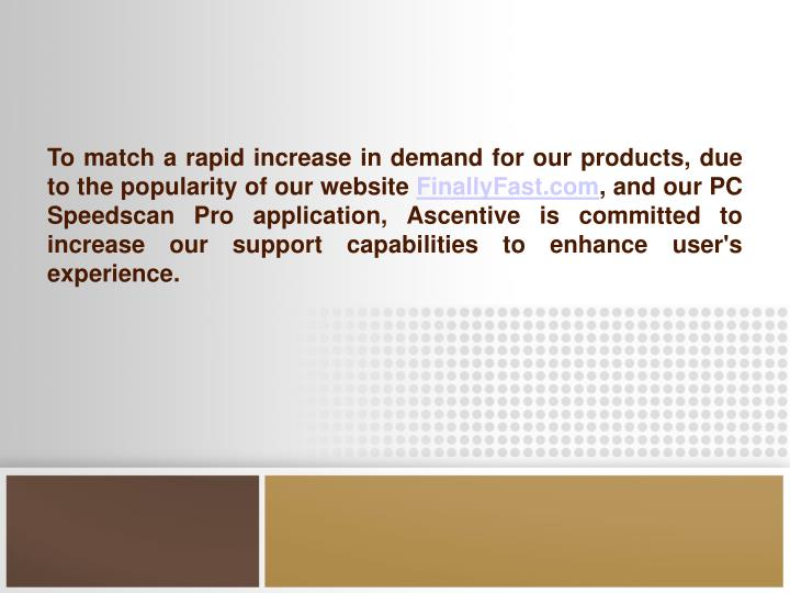 To match a rapid increase in demand for our products, due to the popularity of our website