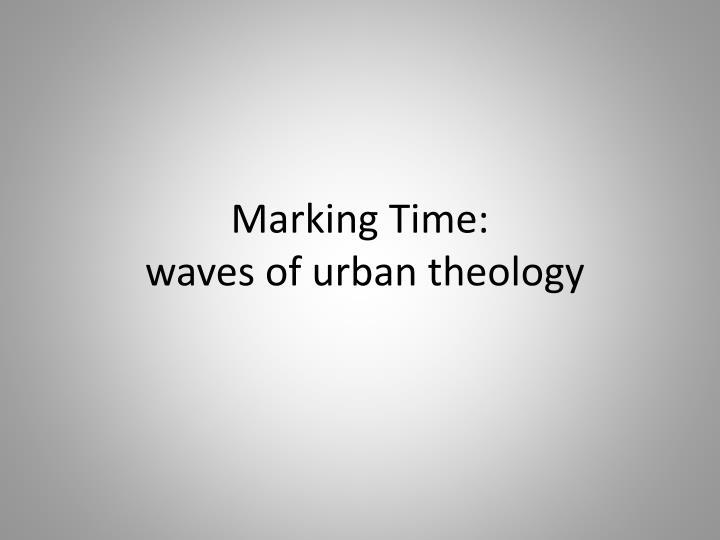 Marking time waves of urban theology