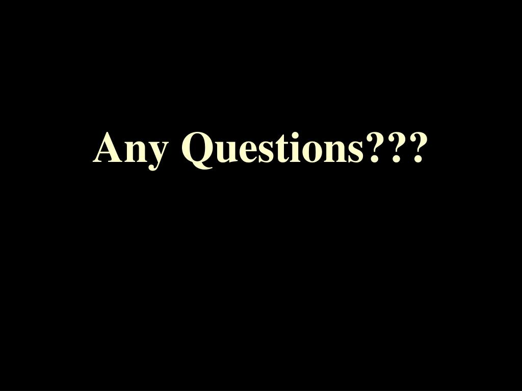 Any Questions???