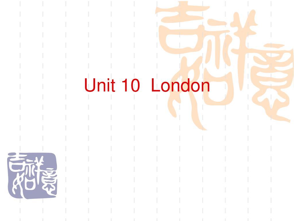 Unit 10  London