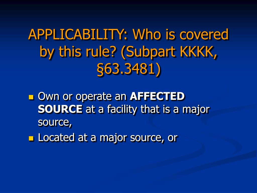APPLICABILITY: Who is covered by this rule? (Subpart KKKK, §63.3481)
