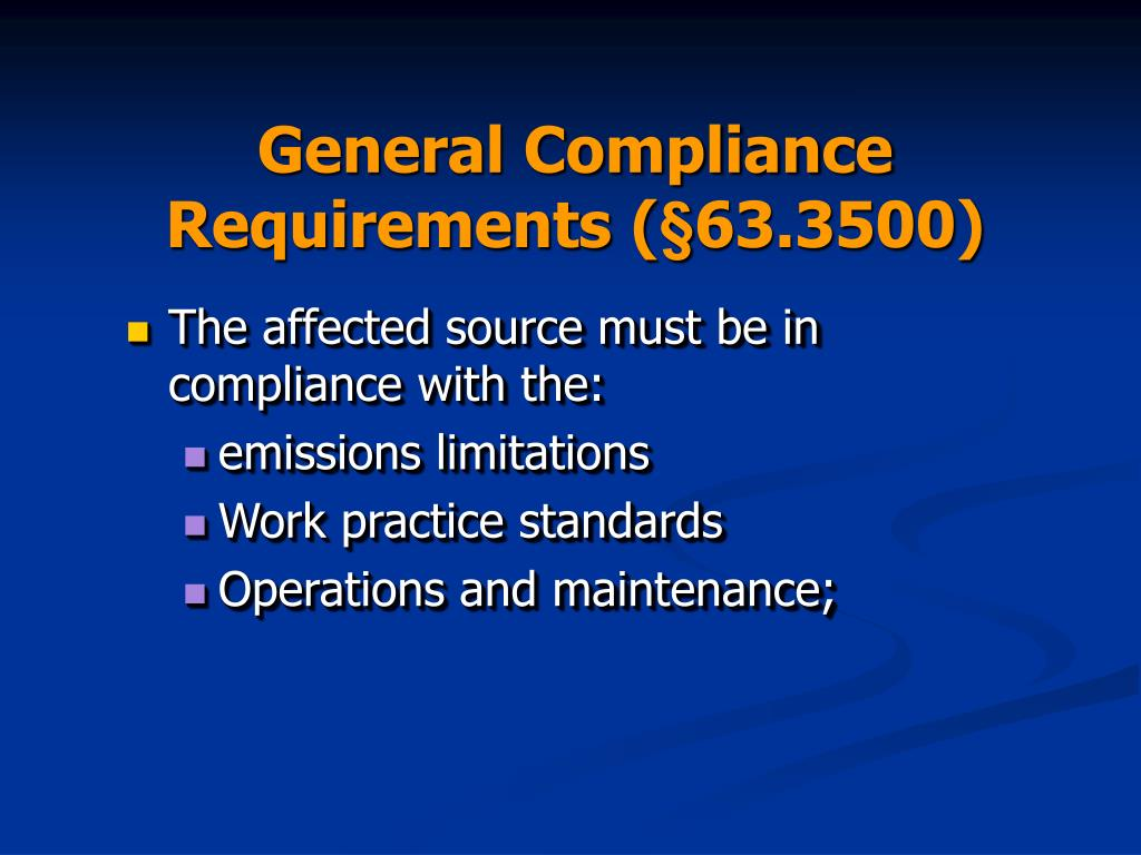 General Compliance Requirements (§63.3500)