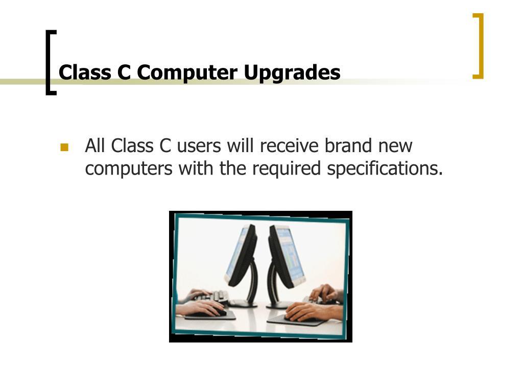 Class C Computer Upgrades