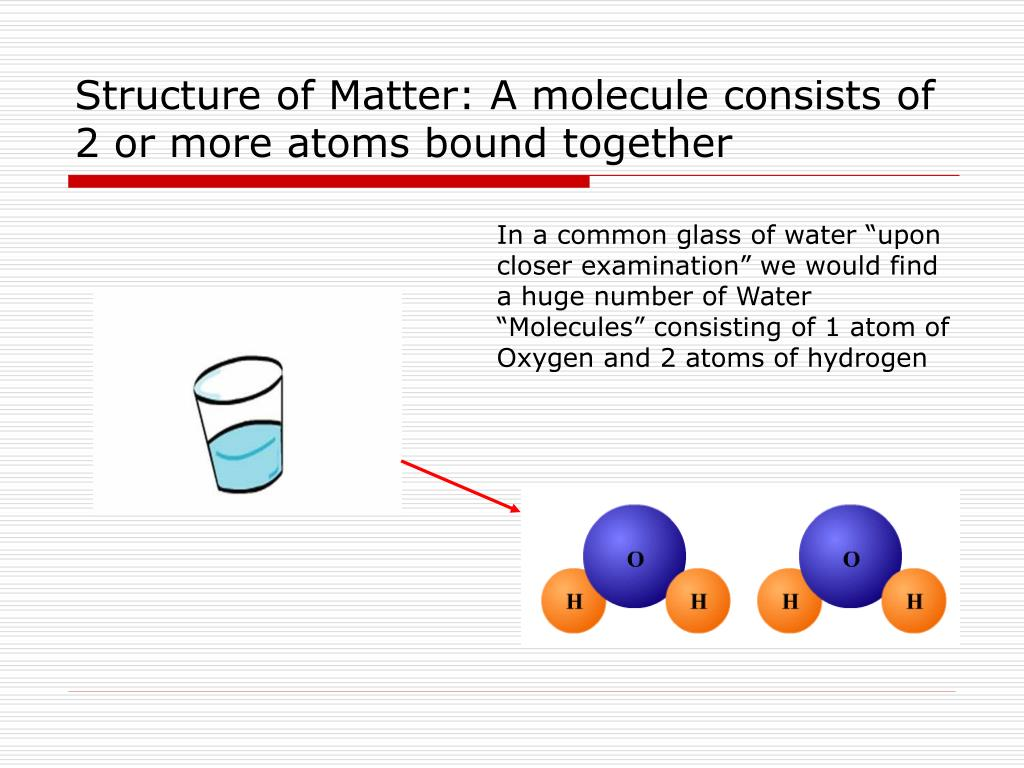Structure of Matter: A molecule consists of 2 or more atoms bound together