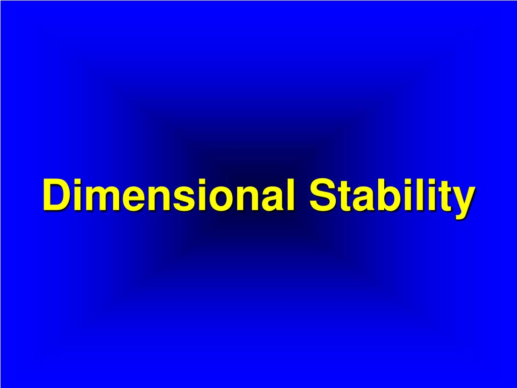 Dimensional Stability