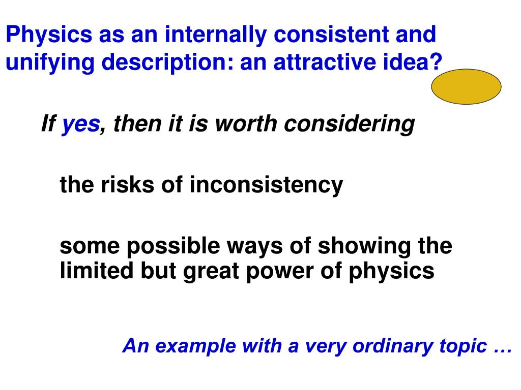 Physics as an internally consistent and unifying description: an attractive idea?