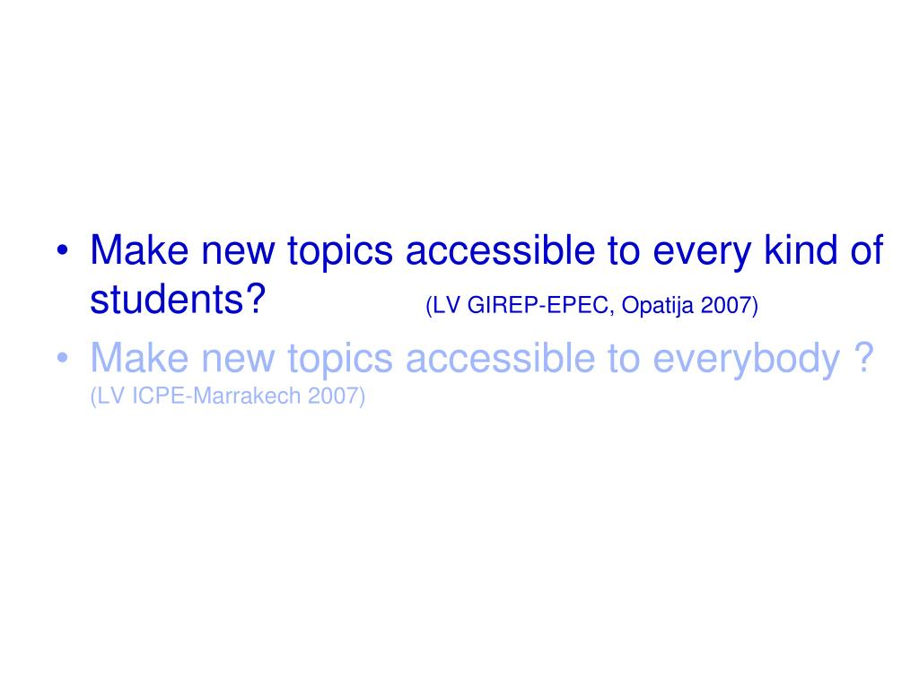 Make new topics accessible to every kind of students?