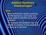 additive synthesis disadvantages