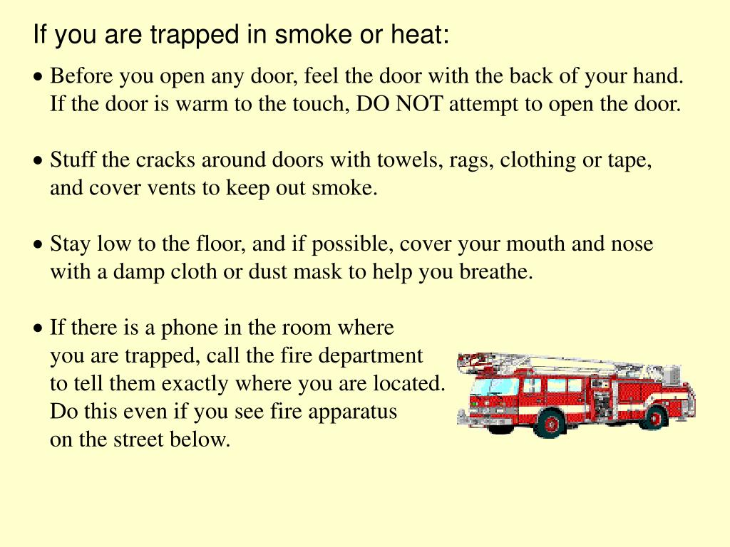 If you are trapped in smoke or heat: