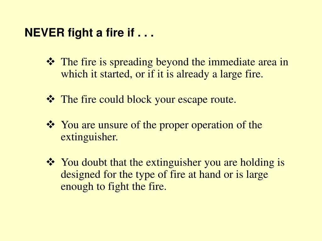 NEVER fight a fire if . . .