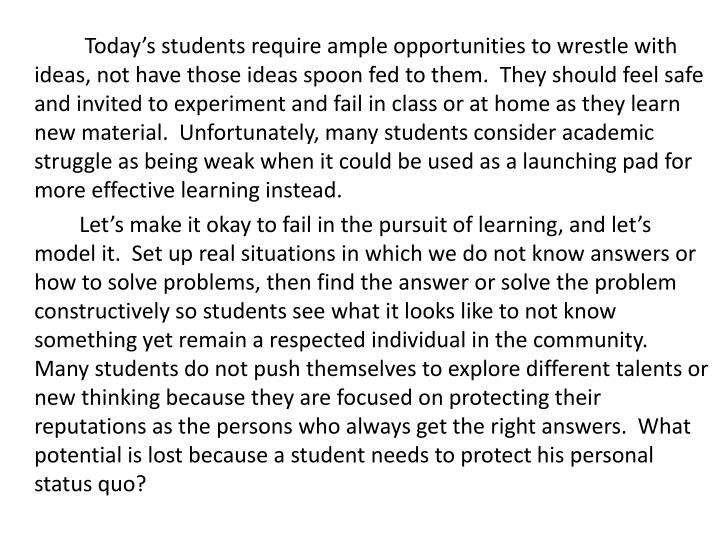 Today's students require ample opportunities to wrestle with ideas, not have those ideas spoon fe...