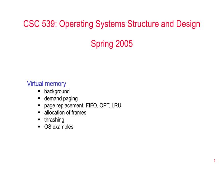 Csc 539 operating systems structure and design spring 2005