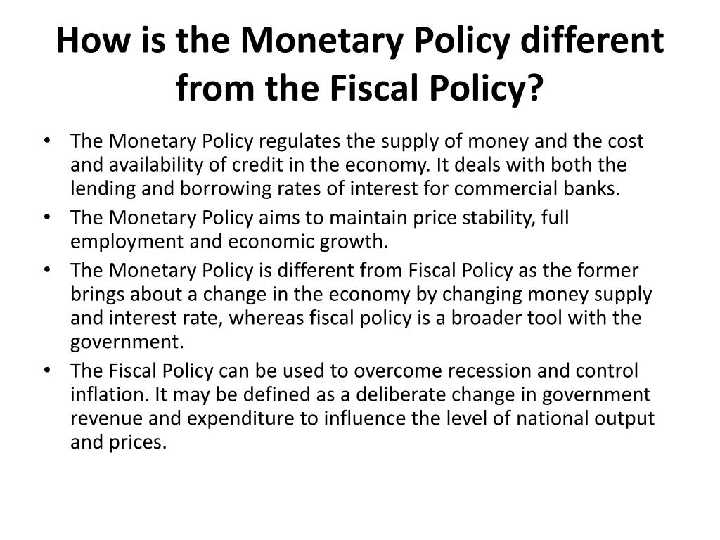 How is the Monetary Policy different from the Fiscal Policy?